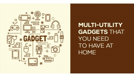 Multi-utility gadgets that you need to have at home