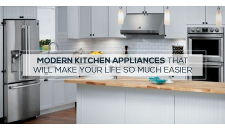 Modern Kitchen appliances what will make your life so much easier!